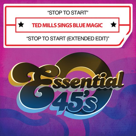 Mills, Ted Sings Blue Magic - Stop to Start/Stop to Start (Extended Edit)