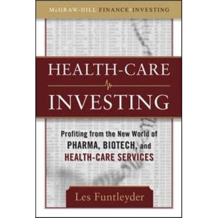 Health Care Investing  Profiting From The New World Of Pharma  Biotech  And Health Care Services