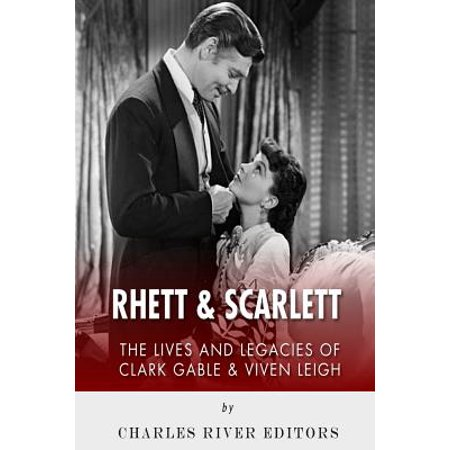 Rhett & Scarlett: The Lives and Legacies of Clark Gable and Vivien Leigh by