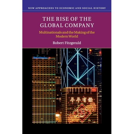 The Rise Of The Global Company  Multinationals And The Making Of The Modern World