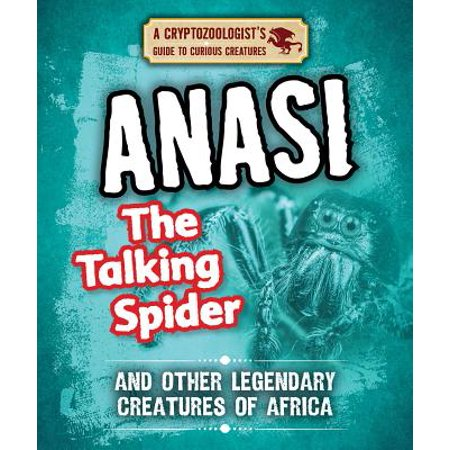 Anansi the Talking Spider and Other Legendary Creatures of Africa