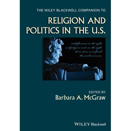 The Wiley Blackwell Companion to Religion and Politics in the (John Wiley And Sons Inc Publishing Location)