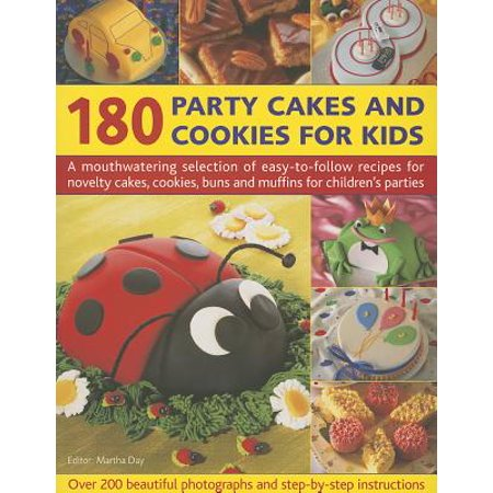 180 Party Cakes and Cookies for Kids : A Mouthwatering Selection of Easy-To-Follow Recipes for Novelty Cakes, Cookies, Buns and Muffins for Children