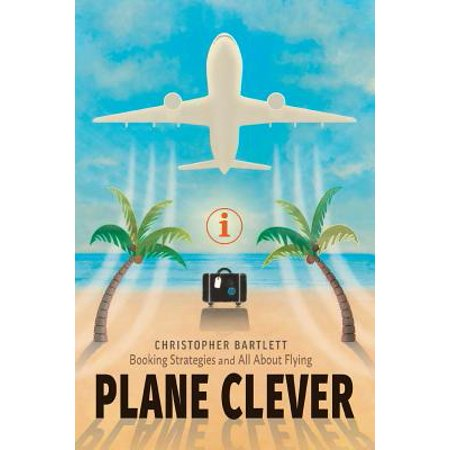 Plane Clever  Booking Strategies And All About Flying
