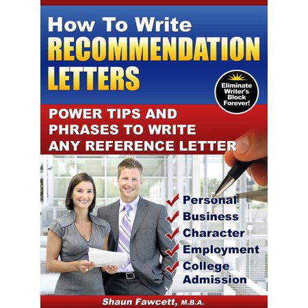 How To Write Recommendation Letters: Power Tips and Phrases To Write Any Reference Letter - (Guide To Writing A Letter Of Recommendation)