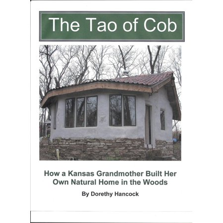 Own Natural (The Tao of Cob: How a Kansas Grandmother Built Her Own Natural Home in the Woods - eBook )