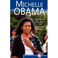 Michelle Obama : Speeches on Life, Love, and American Values (Paperback)