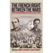 The French Right Between the Wars : Political and Intellectual Movements from Conservatism to Fascism