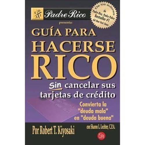 Guia para hacerse rico sin cancelar sus tarjetas de credito / Rich Dad's Guide to Becoming Rich Without Cutting Up Your Credit Cards