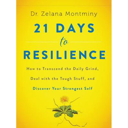 Deal of the Day - 21 Days to Resilience : How to Transcend the Daily Grind, Deal with the Tough Stuff, and Discover Your Strongest Self