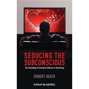 Seducing the Subconscious : The Psychology of Emotional Influence in Advertising