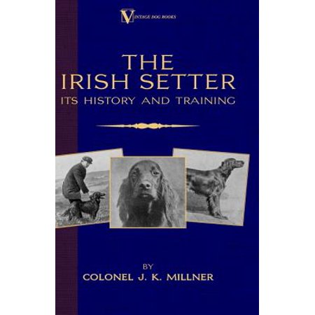 Classic Training - The Irish Setter - Its History & Training (A Vintage Dog Books Breed Classic) - eBook