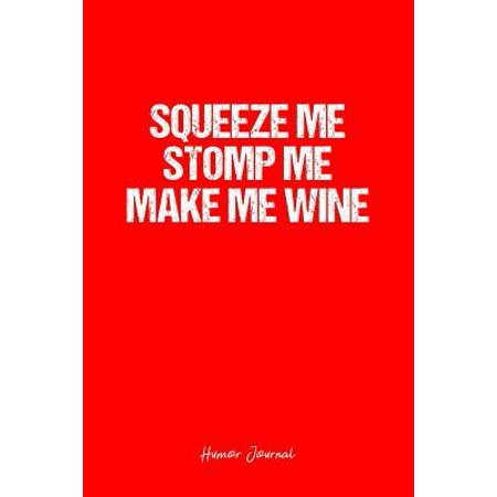 Humor Journal: Dot Grid Gift Idea - Squeeze Me Stomp Me Make Me Wine Humor Quote Journal - Red Dotted Diary, Planner, Gratitude, Writ