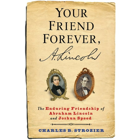 Your Friend Forever, A. Lincoln : The Enduring Friendship of Abraham Lincoln and Joshua Speed (Paperback)