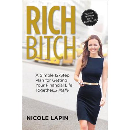 Rich Bitch : A Simple 12-Step Plan for Getting Your Financial Life