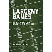 Larceny Games : Sports Gambling, Game Fixing and the FBI