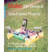 DIY Drone and Quadcopter Projects: A Collection of Drone-Based Essays, Tutorials, and Projects (Paperback)
