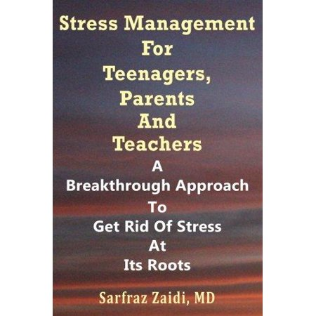 Stress Management For Teenagers  Parents And Teachers  A Breakthrough Approach To Get Rid Of Stress At Its Roots