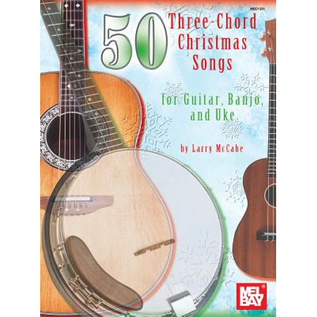 50 Three-Chord Christmas Songs for Guitar, Banjo, and Uke ()