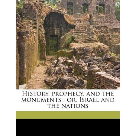 History, Prophecy, and the Monuments : Or, Israel and the Nations Volume 1