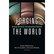Forging the World : Strategic Narratives and International Relations