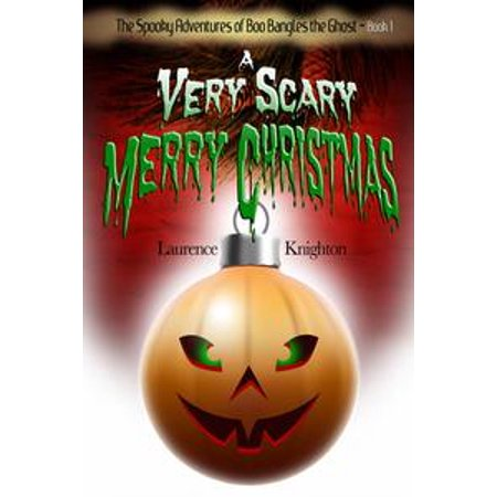 The Spooky Adventures of Boo Bangles the Ghost: Book 1 - A Very Scary Merry Christmas - (Boo The Ghost)