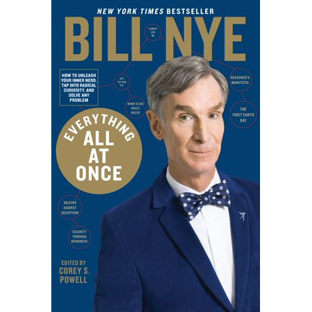 Everything All at Once : How to Unleash Your Inner Nerd, Tap Into Radical Curiosity, and Solve Any  (Bill Nye Everything All At Once Tour)