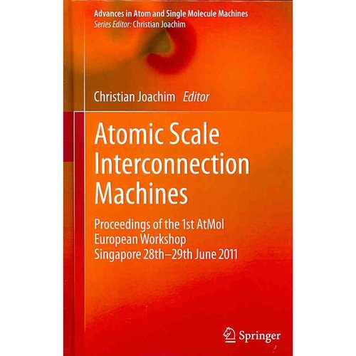 Atomic Scale Interconnection Machines: Proceedings of the 1st AtMol European Workshop Singapore 28th-29th June 2011
