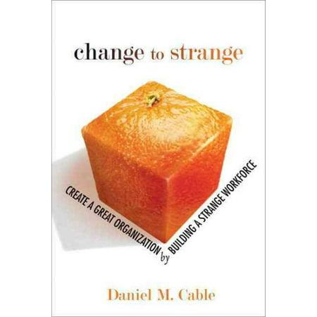 Strange Cover - Change to Strange : Create a Great Organization by Building a Strange Workforce (Paperback)