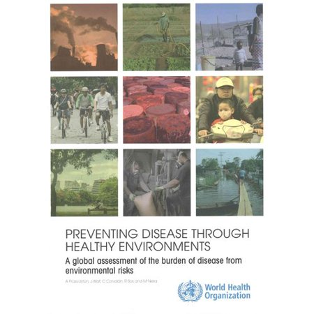 Preventing Disease Through Healthy Environments : A Global Assessment of the Burden of Disease from Environmental