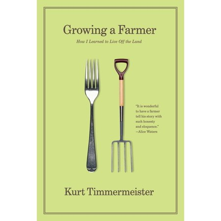 Growing a Farmer : How I Learned to Live Off the