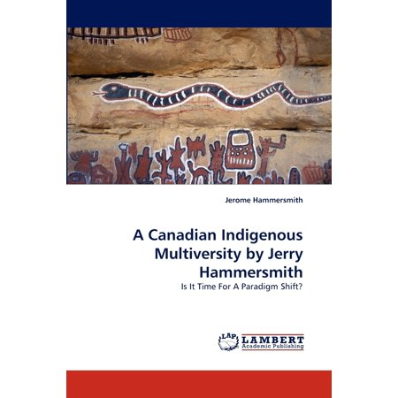 A Canadian Indigenous Multiversity by Jerry Hammersmith