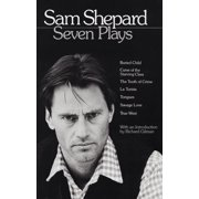 Sam Shepard: Seven Plays : Buried Child, Curse of the Starving Class, The Tooth of Crime, La Turista, Tongues, Savage Love, True West