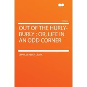 Out of the Hurly-Burly : Or, Life in an Odd Corner
