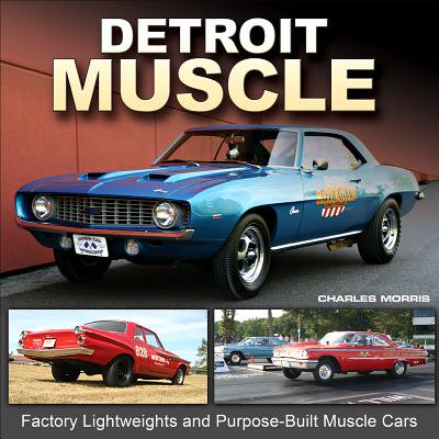 Detroit Muscle: Factory Lightweights and Purpose-Built Muscle Cars (Factory Cap)
