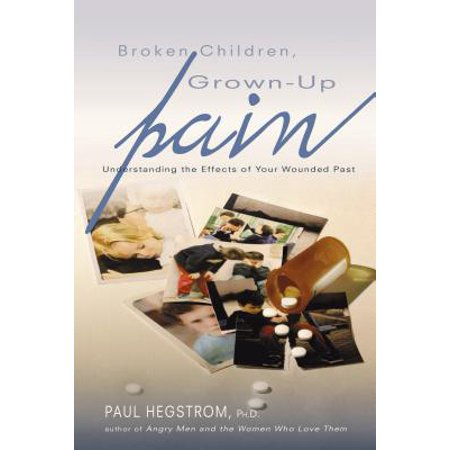 Broken Children, Grown-Up Pain (Revised) : Understanding the Effects of Your Wounded
