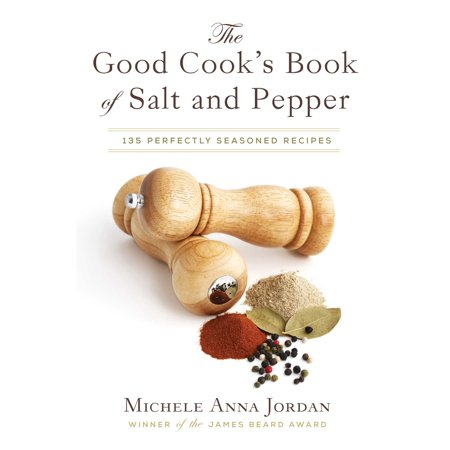 The Good Cook's Book of Salt and Pepper : Achieving Seasoned Delight, with more than 150