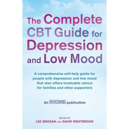 The Complete CBT Guide for Depression and Low Mood: A comprehensive self-help guide for people with depression and low mood that also