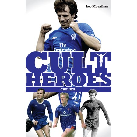 Chelsea Cult Heroes : Stamford Bridge's Greatest Icons Chelsea Stamford Bridge