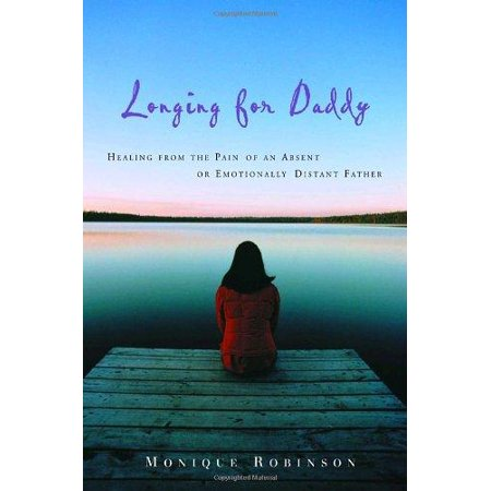 Longing for Daddy: Healing from the Pain of an Absent or Emotionally Distant Father - image 1 of 1
