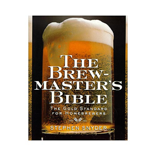 The Brewmaster's Bible: The Gold Standard for Home Brewers