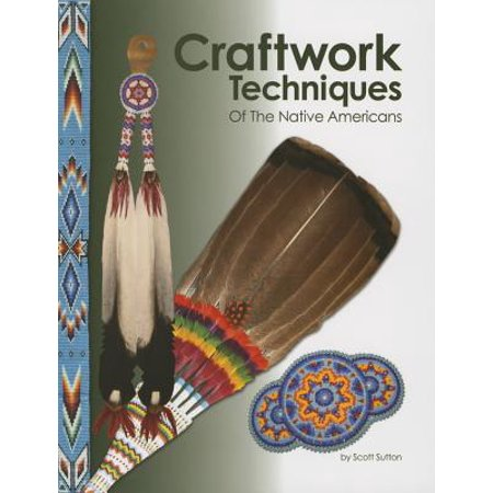 - Craftwork Techniques of the Native Americans