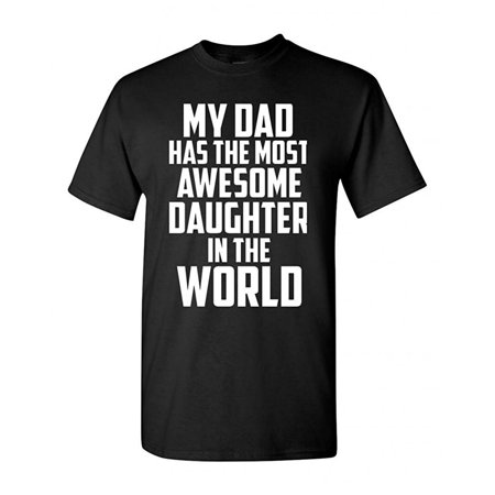 My Dad Has The Most Awesome Daughter In The World Funny Adult T-Shirt