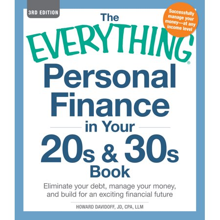 The Everything Personal Finance In Your 20S   30S Book   Eliminate Your Debt  Manage Your Money  And Build For An Exciting Financial Future