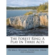 The Forest Ring; A Play in Three Acts