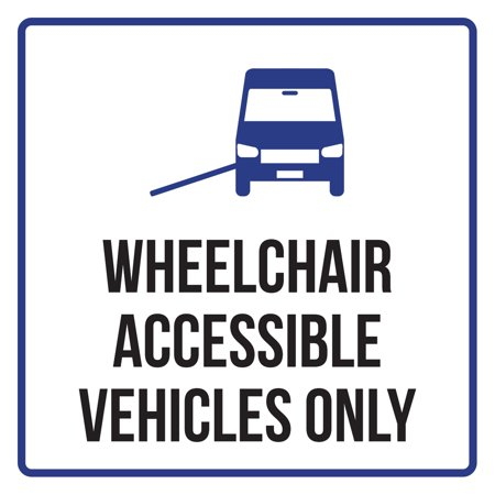 Wheelchair Accessible Vehicles Only Disability Business Commercial Safety Warning Square Sign -, 12x12 ()