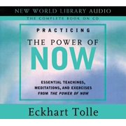 Practicing the Power of Now: Essentials Teachings, Meditations, and Exercises from the Power of Now (Audiobook)