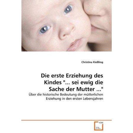 Die Erste Erziehung Des Kindes  Sei Ewig Die Sache Der Mutter   German
