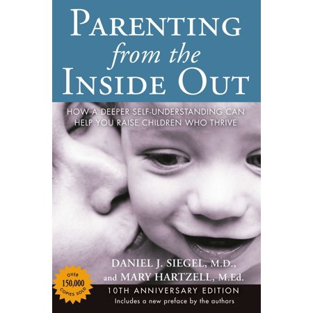 Parenting from the Inside Out : How a Deeper Self-Understanding Can Help You Raise Children Who Thrive: 10th Anniversary Edition (Finding Out Who You Are)