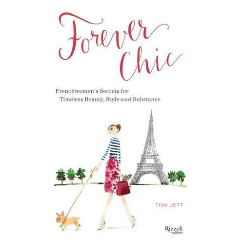 Forever Chic: Frenchwomen's Secrets for Timeless Beauty, Style and Substance